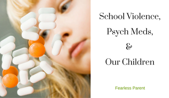 school-violence-psych-meds-children_fearless-parent