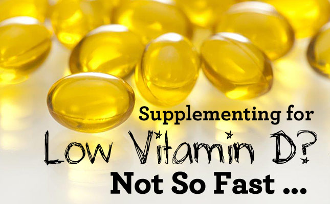 2930e3edd37 Supplementing for Low Vitamin D? Not So Fast