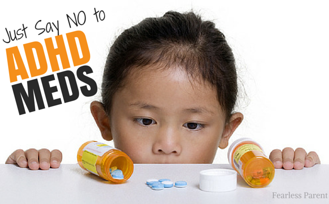 Just Say No To Adhd Meds Fearless Parent