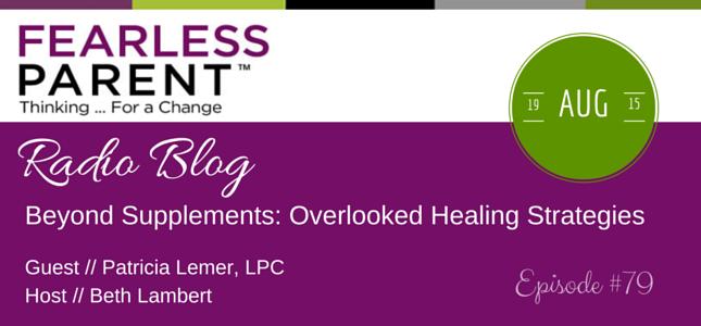 Fearless-Parent_Beyond-Supplements-Overlooked-Healing-Strategies_081915