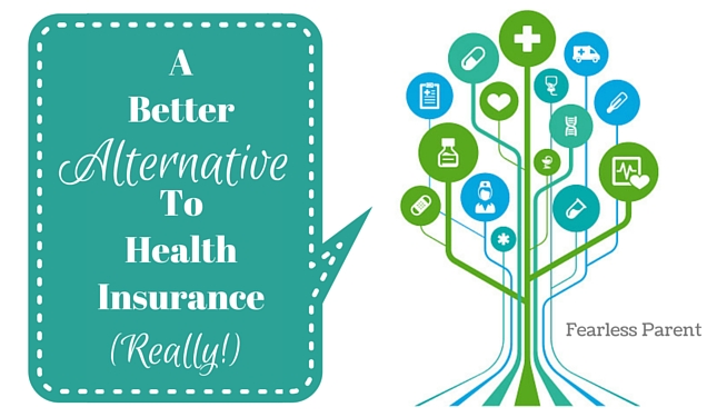 A Better Alternative To Health Insurance Really Fearless Parent