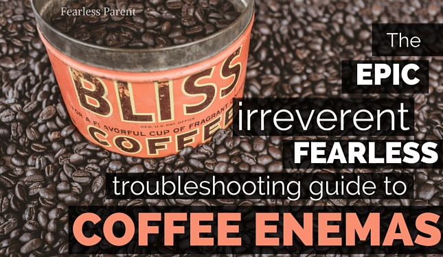 The Epic Troubleshooting Guide to Coffee Enemas - Fearless