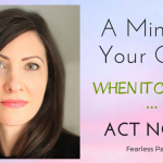 Fearless-Parent_A-Mind-of-Your-Own-When-It-Counts-Act-Now_Featured