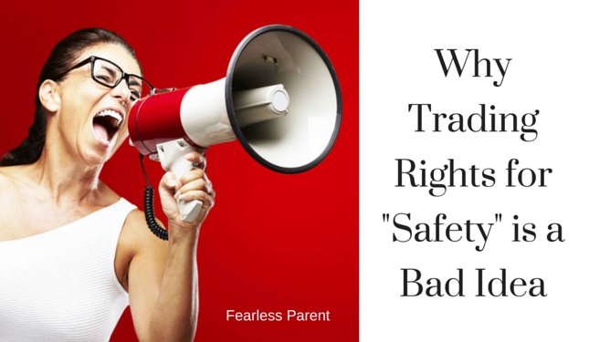 why-trading-rights-for-safety-is-a-bad-idea_Fearless-Parent