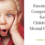 Emotional-Competence-for-Childrens-Mental-Health_Fearless-Parent