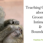 Grooming Intimacy Boundaries Fearless Parent