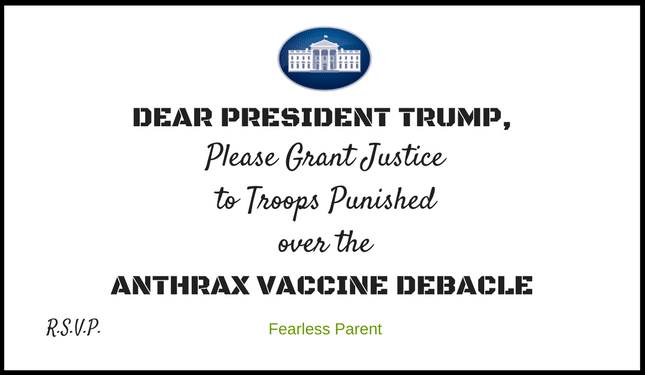 Invitation to President Trump to grant justice to troops punished because they refused anthrax vaccination during the time-frame when it was illegal